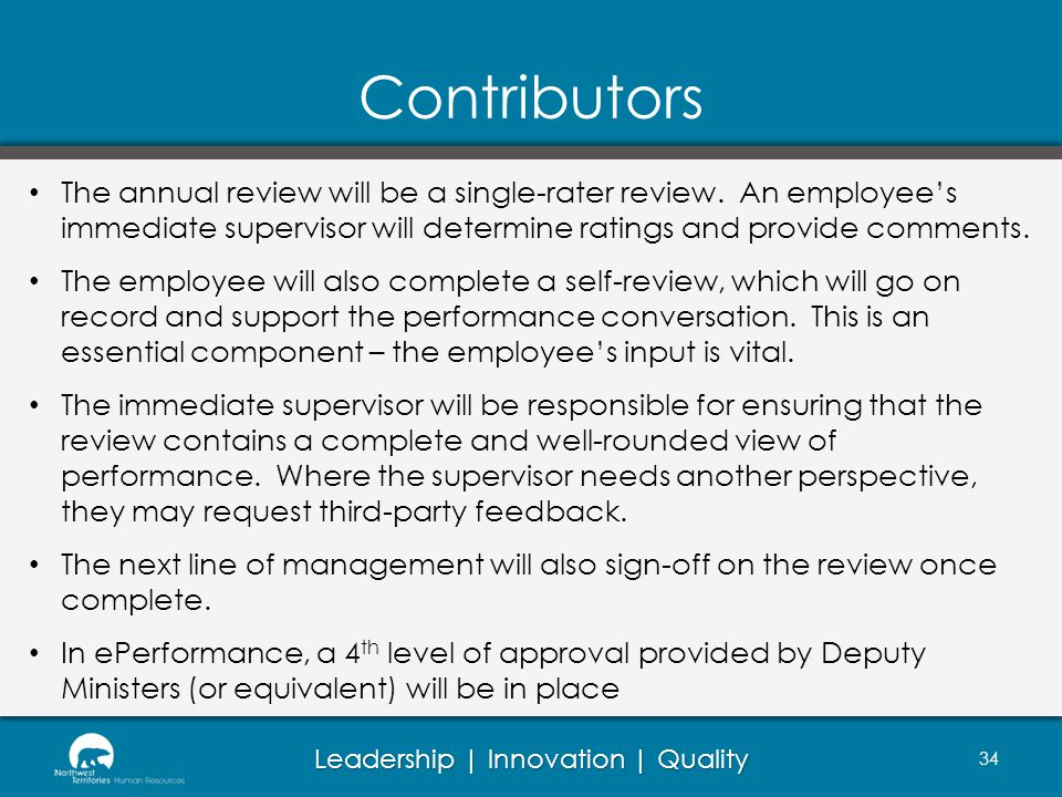 Contributors The annual review will be a single-rater review. An employee's immediate supervisor will determine ratings and provide comments.