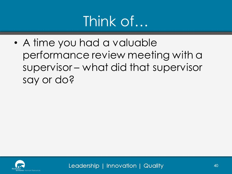 Think of… A time you had a valuable performance review meeting with a supervisor – what did that supervisor say or do