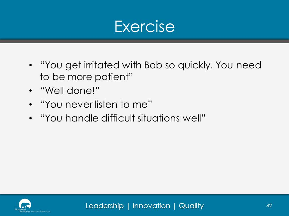 DHR Exercise. You get irritated with Bob so quickly. You need to be more patient Well done! You never listen to me