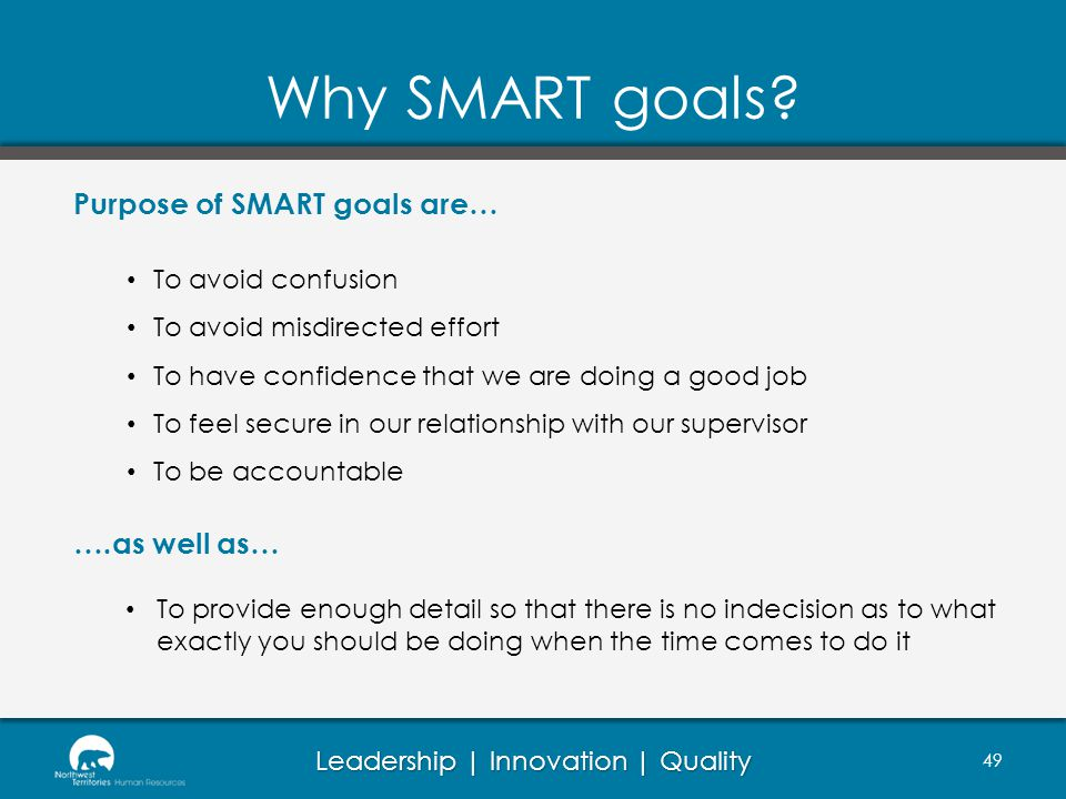 Why SMART goals Purpose of SMART goals are… ….as well as…