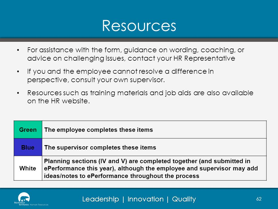 Resources For assistance with the form, guidance on wording, coaching, or advice on challenging issues, contact your HR Representative.