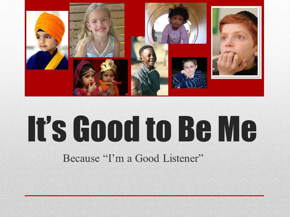Because I'm a Good Listener