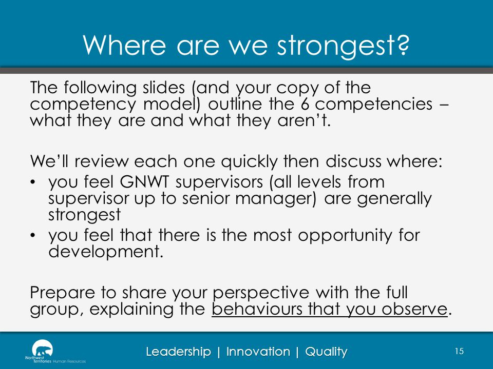 Where are we strongest The following slides (and your copy of the competency model) outline the 6 competencies – what they are and what they aren't.