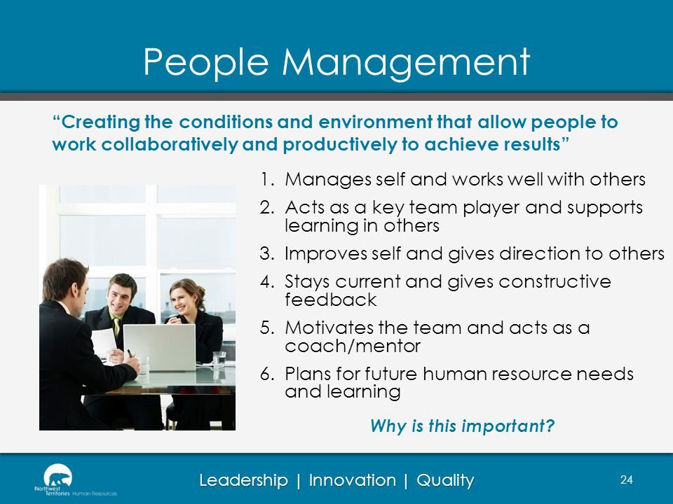 People Management Creating the conditions and environment that allow people to work collaboratively and productively to achieve results