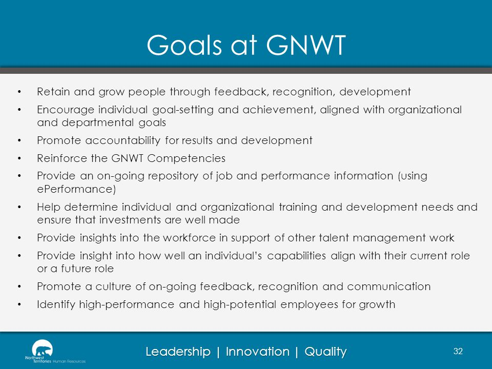 Goals at GNWT Retain and grow people through feedback, recognition, development.