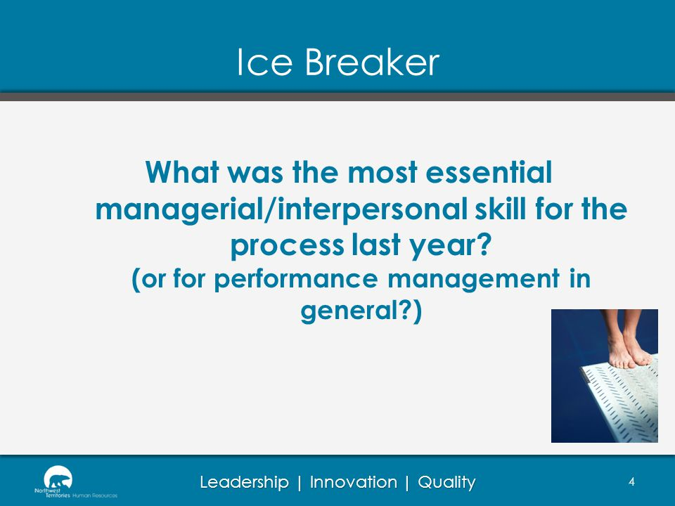 Ice Breaker What was the most essential managerial/interpersonal skill for the process last year (or for performance management in general )
