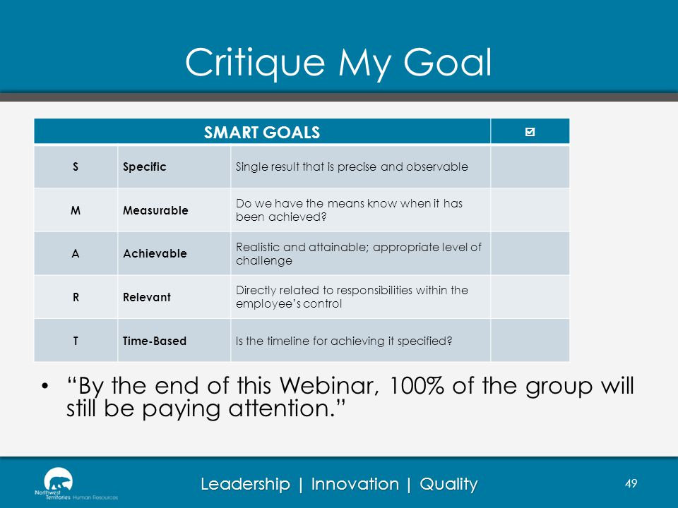 Critique My Goal SMART GOALS.  S. Specific. Single result that is precise and observable. M. Measurable.
