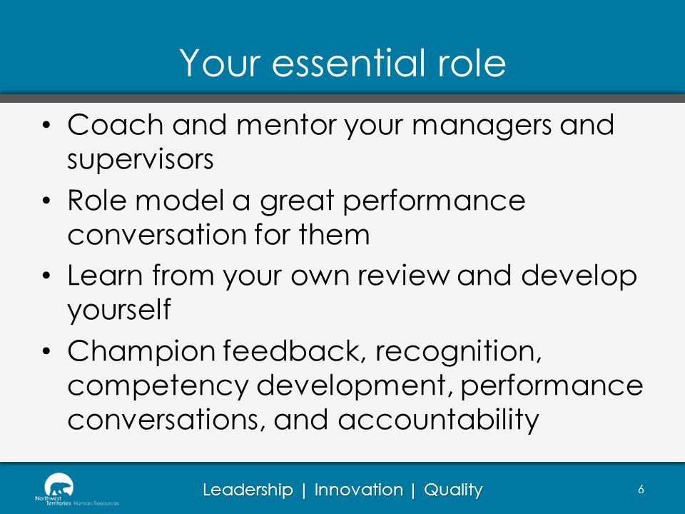 Your essential role Coach and mentor your managers and supervisors