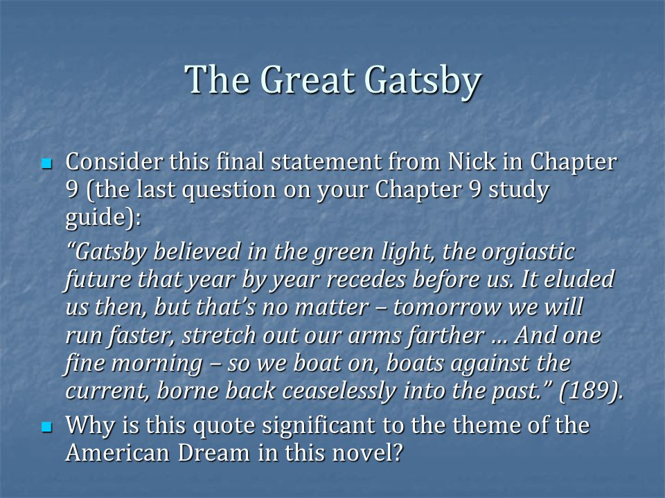 The Great Gatsby Consider this final statement from Nick in Chapter 9 (the last question on your Chapter 9 study guide):