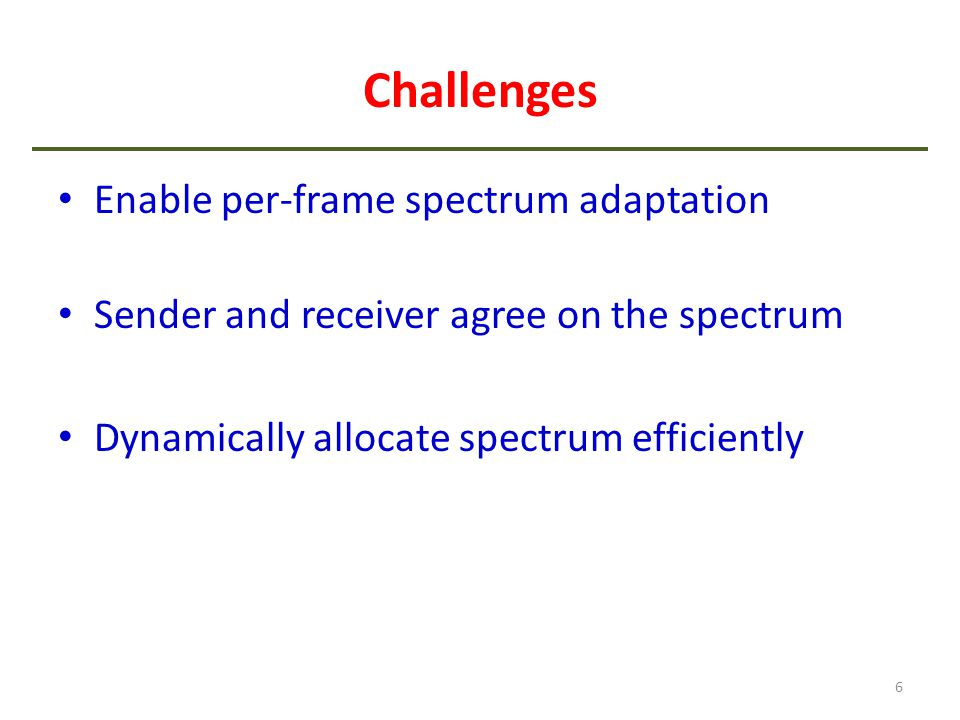 Challenges Enable per-frame spectrum adaptation