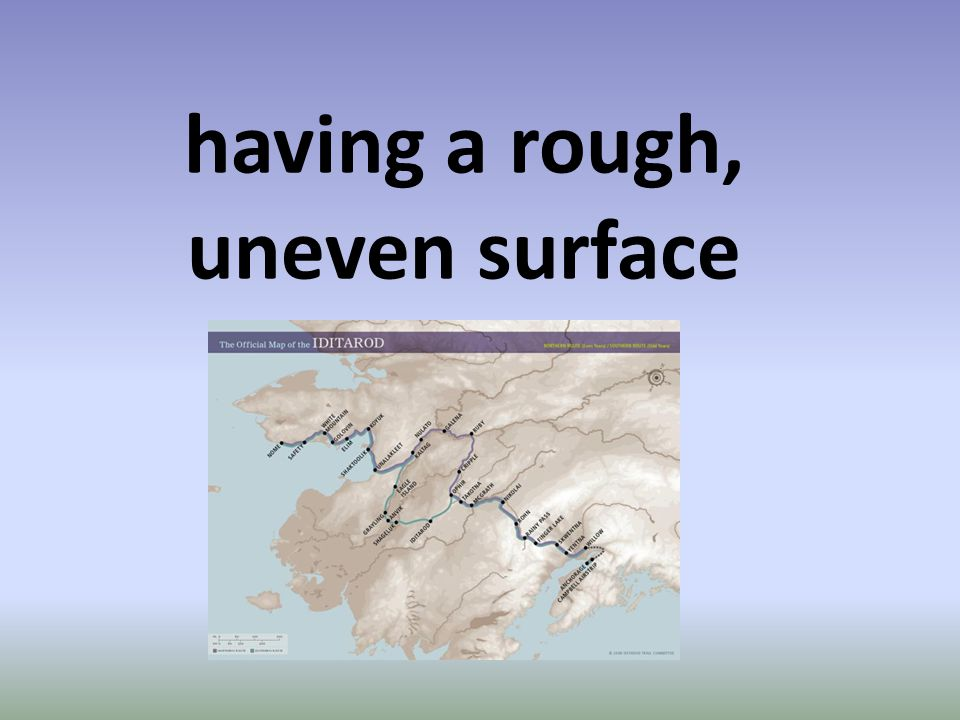 having a rough, uneven surface