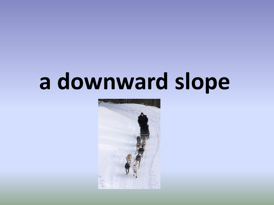 a downward slope