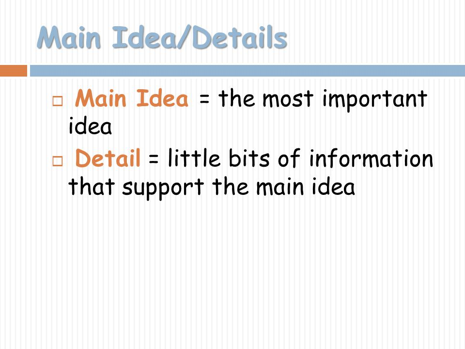 Main Idea/Details Main Idea = the most important idea