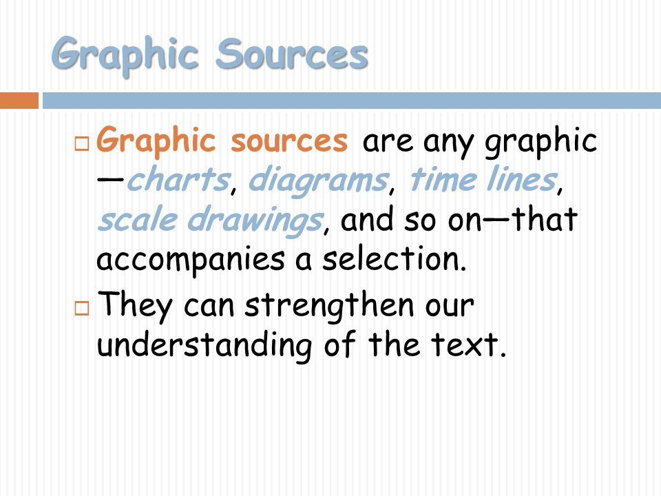 Graphic Sources Graphic sources are any graphic —charts, diagrams, time lines, scale drawings, and so on—that accompanies a selection.