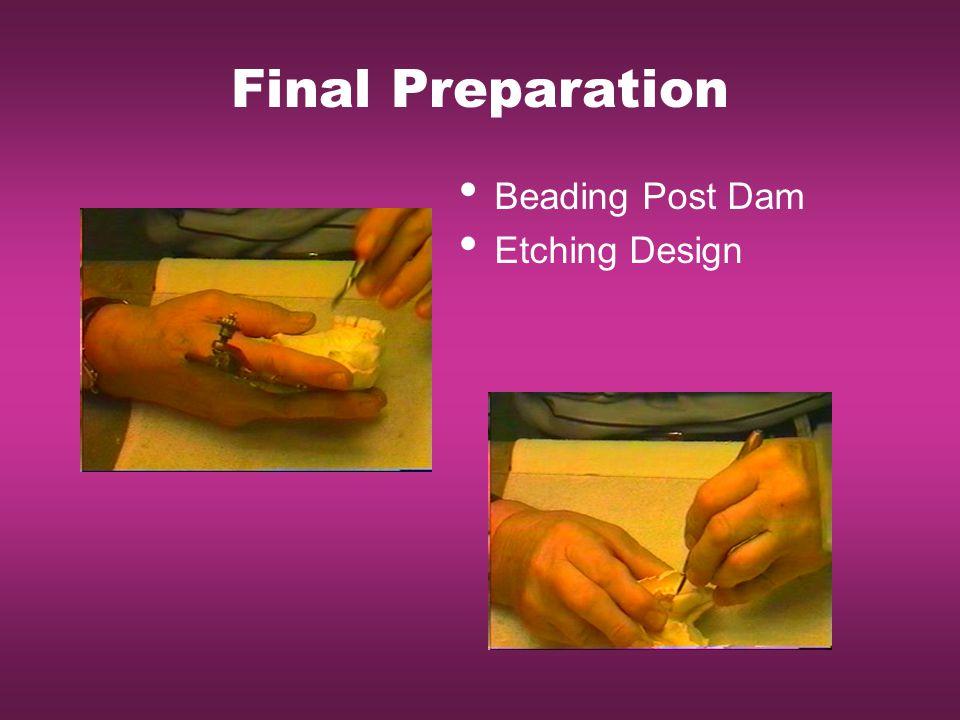 Final Preparation Beading Post Dam Etching Design