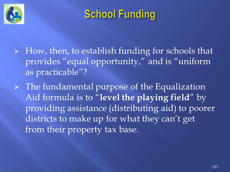 School Funding How, then, to establish funding for schools that provides equal opportunity, and is uniform as practicable