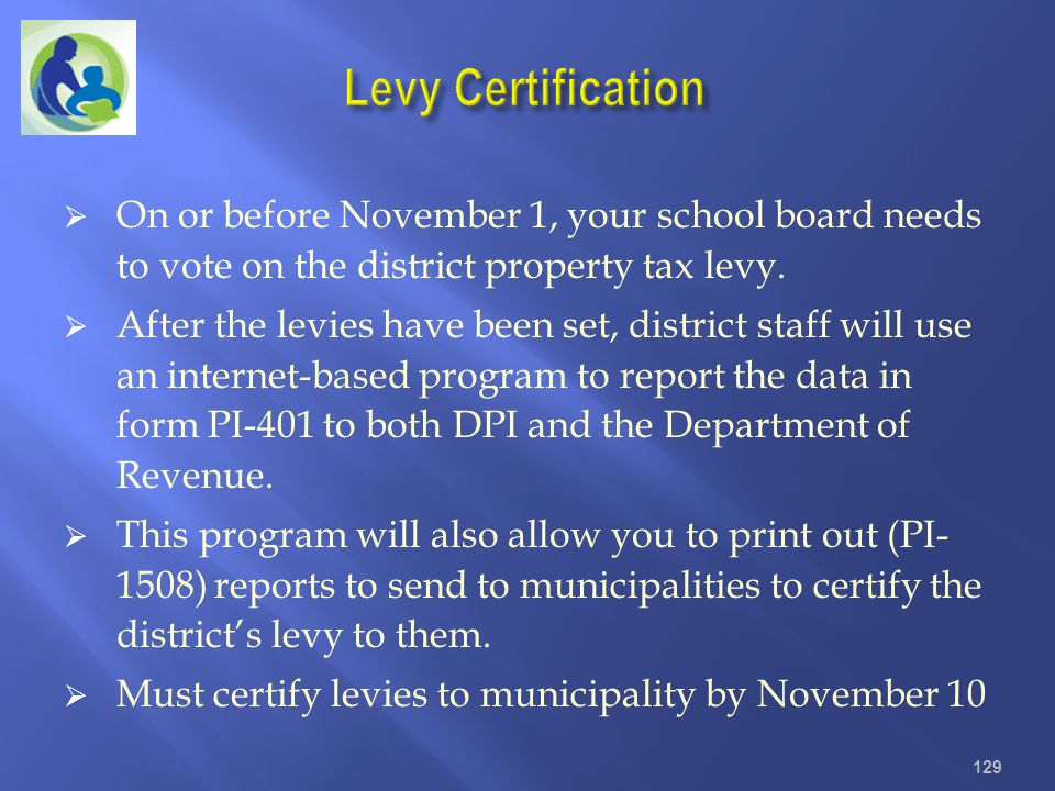 Levy Certification On or before November 1, your school board needs to vote on the district property tax levy.