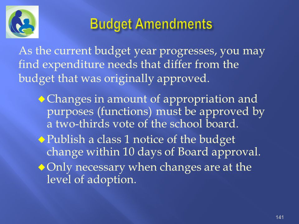 Budget Amendments As the current budget year progresses, you may find expenditure needs that differ from the budget that was originally approved.