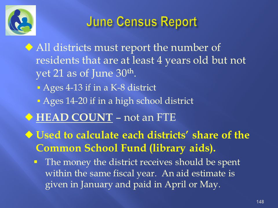 June Census Report All districts must report the number of residents that are at least 4 years old but not yet 21 as of June 30th.