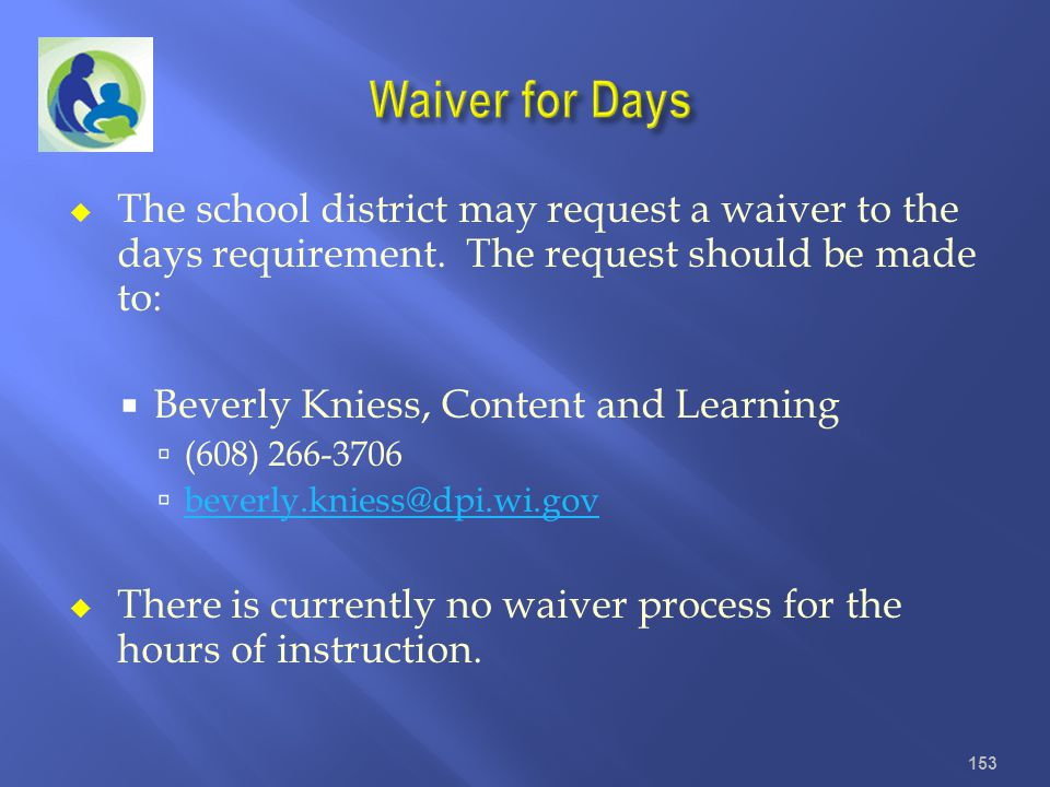 Waiver for Days The school district may request a waiver to the days requirement. The request should be made to: