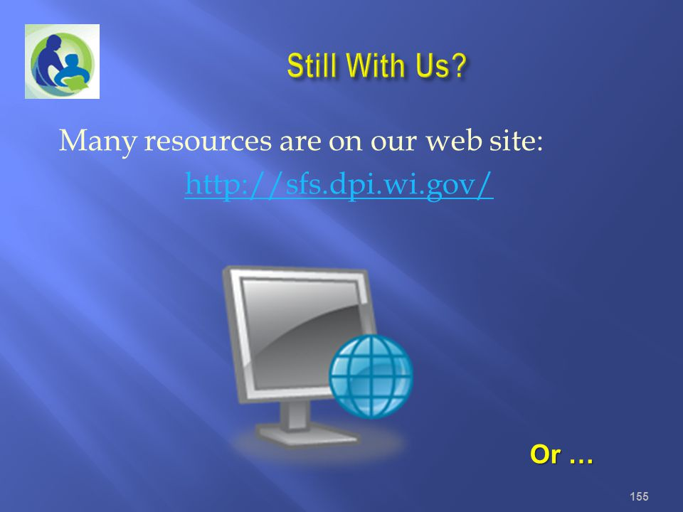 Still With Us Many resources are on our web site: http://sfs.dpi.wi.gov/ Or …