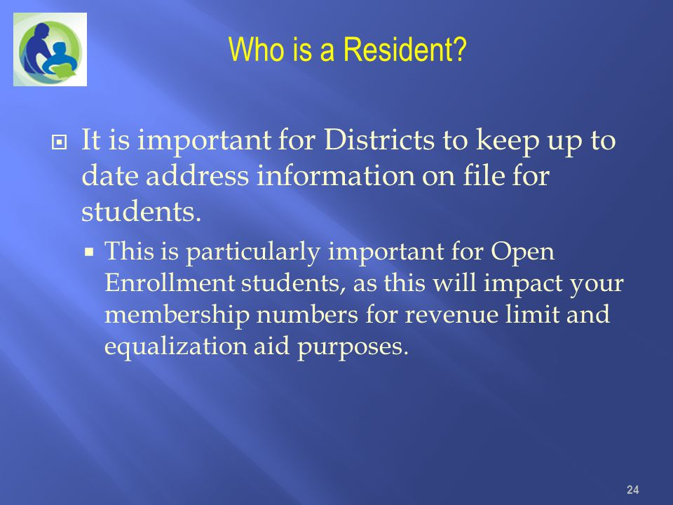 Who is a Resident It is important for Districts to keep up to date address information on file for students.