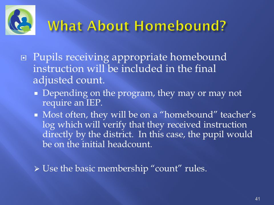 What About Homebound Pupils receiving appropriate homebound instruction will be included in the final adjusted count.