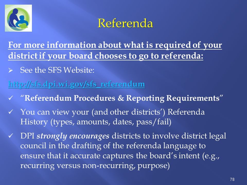 Referenda For more information about what is required of your district if your board chooses to go to referenda: