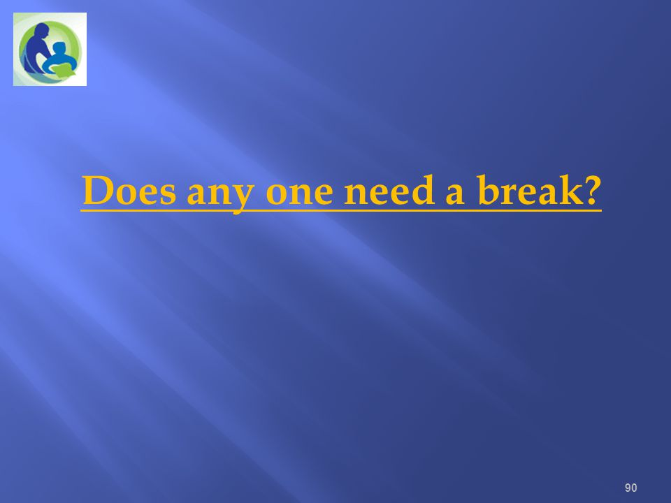 Does any one need a break