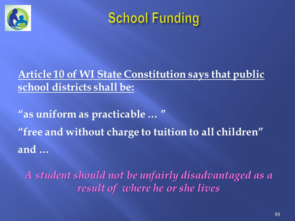 School Funding Article 10 of WI State Constitution says that public school districts shall be: as uniform as practicable …