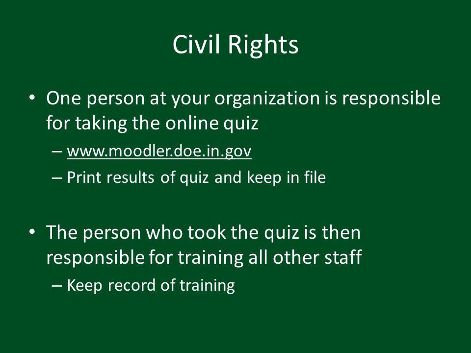 Civil Rights One person at your organization is responsible for taking the online quiz. www.moodler.doe.in.gov.