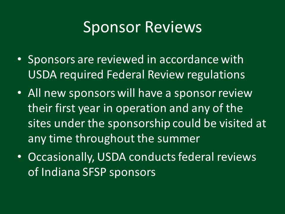 Sponsor Reviews Sponsors are reviewed in accordance with USDA required Federal Review regulations.