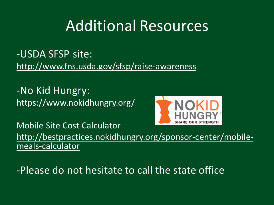 Additional Resources -USDA SFSP site: -No Kid Hungry: