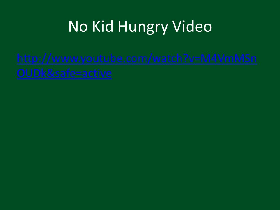 No Kid Hungry Video http://www.youtube.com/watch v=M4VmMSnOUDk&safe=active.