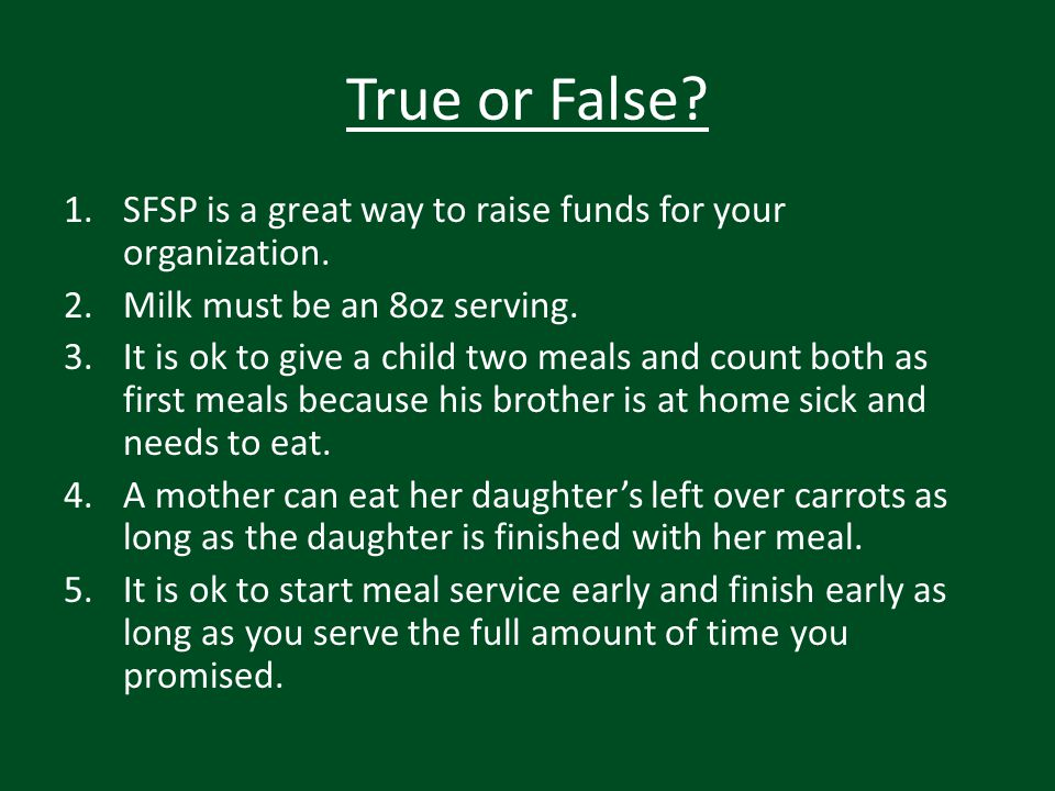 True or False SFSP is a great way to raise funds for your organization. Milk must be an 8oz serving.