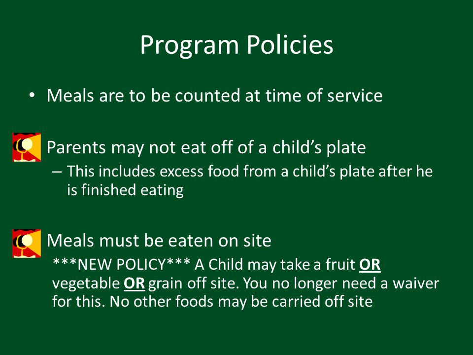 Program Policies Meals are to be counted at time of service