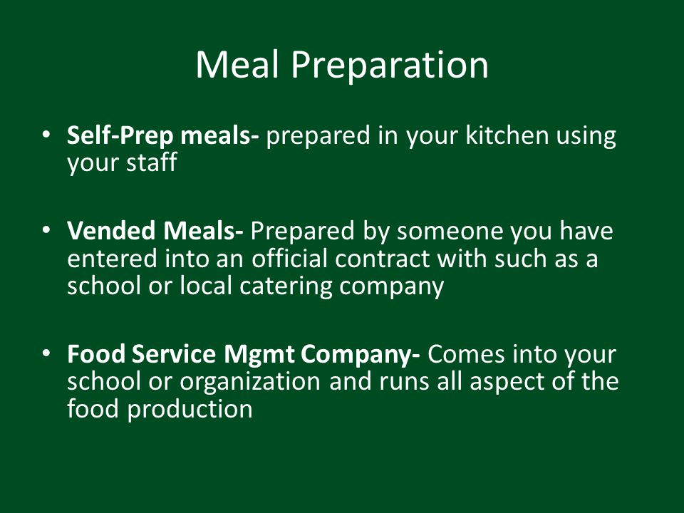 Meal Preparation Self-Prep meals- prepared in your kitchen using your staff.