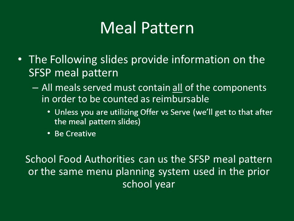 Meal Pattern The Following slides provide information on the SFSP meal pattern.