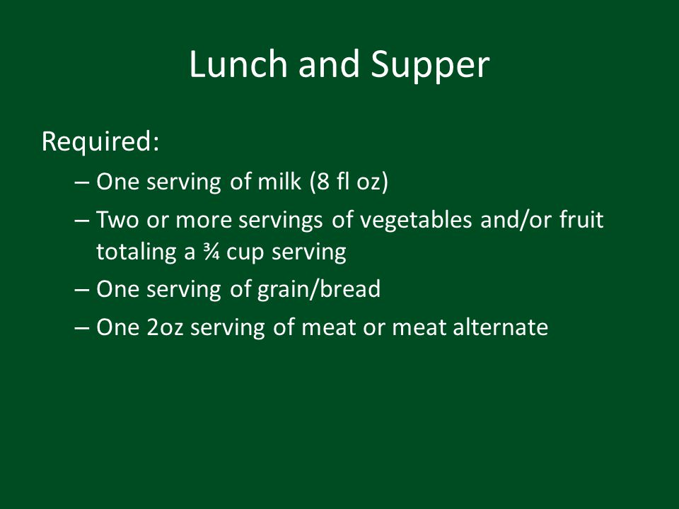 Lunch and Supper Required: One serving of milk (8 fl oz)