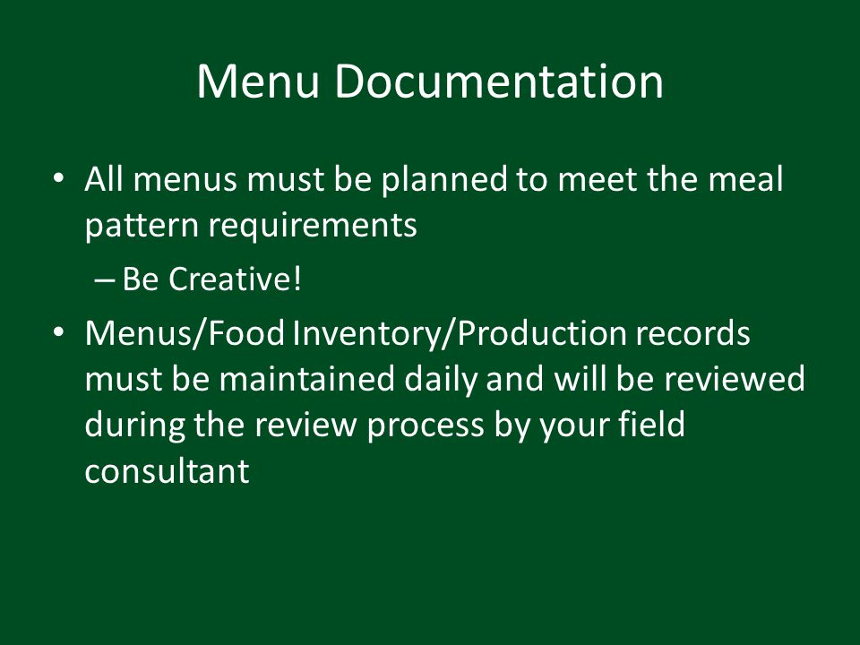 Menu Documentation All menus must be planned to meet the meal pattern requirements. Be Creative!