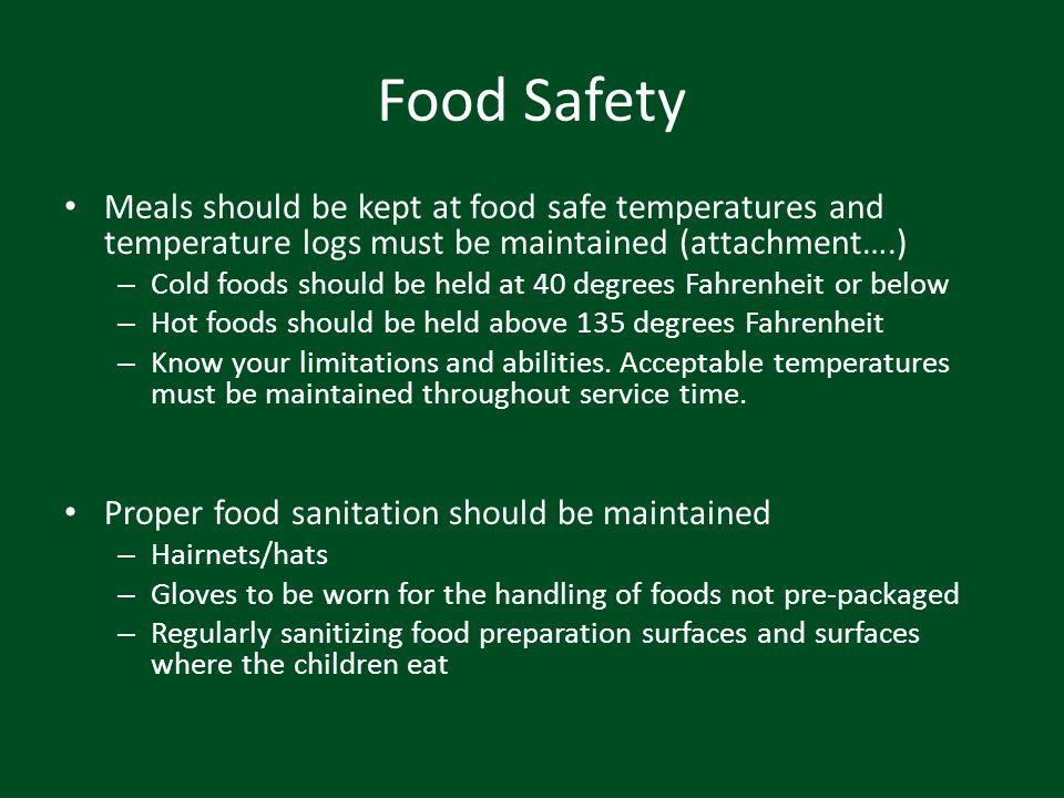 Food Safety Meals should be kept at food safe temperatures and temperature logs must be maintained (attachment….)