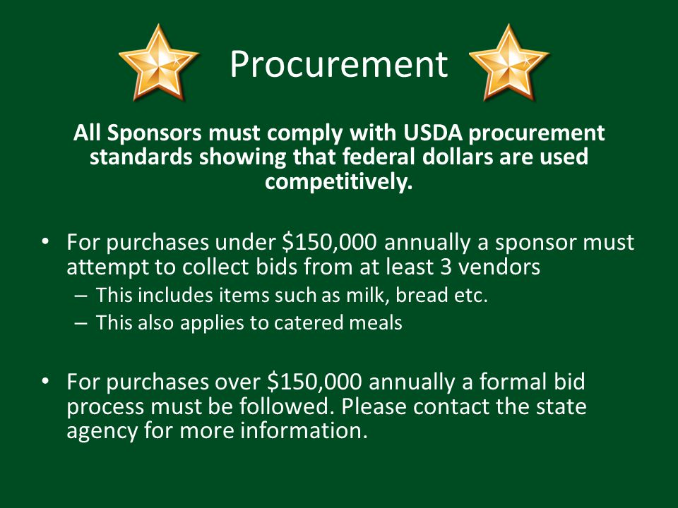 Procurement All Sponsors must comply with USDA procurement standards showing that federal dollars are used competitively.