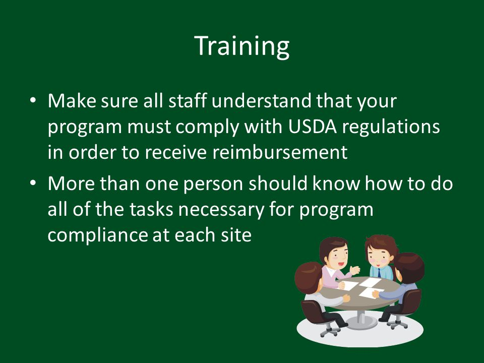Training Make sure all staff understand that your program must comply with USDA regulations in order to receive reimbursement.