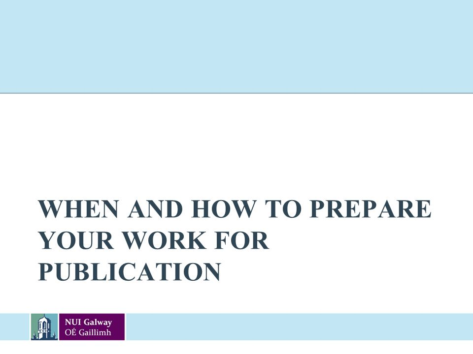 When and how to prepare your work for publication