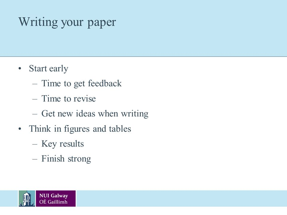 Writing your paper Start early Time to get feedback Time to revise