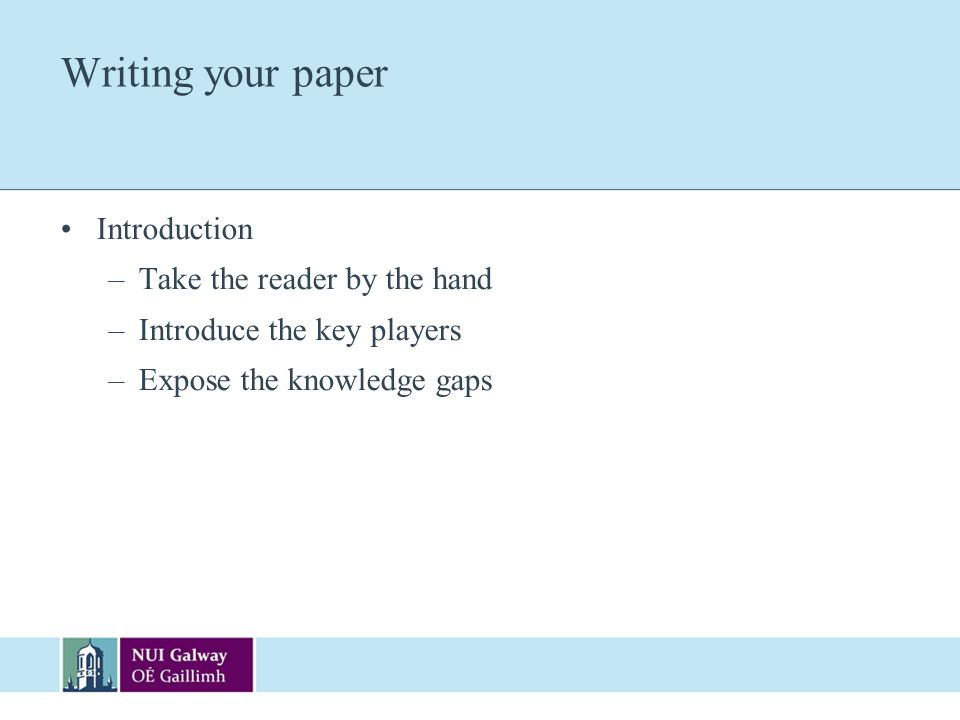 Writing your paper Introduction Take the reader by the hand
