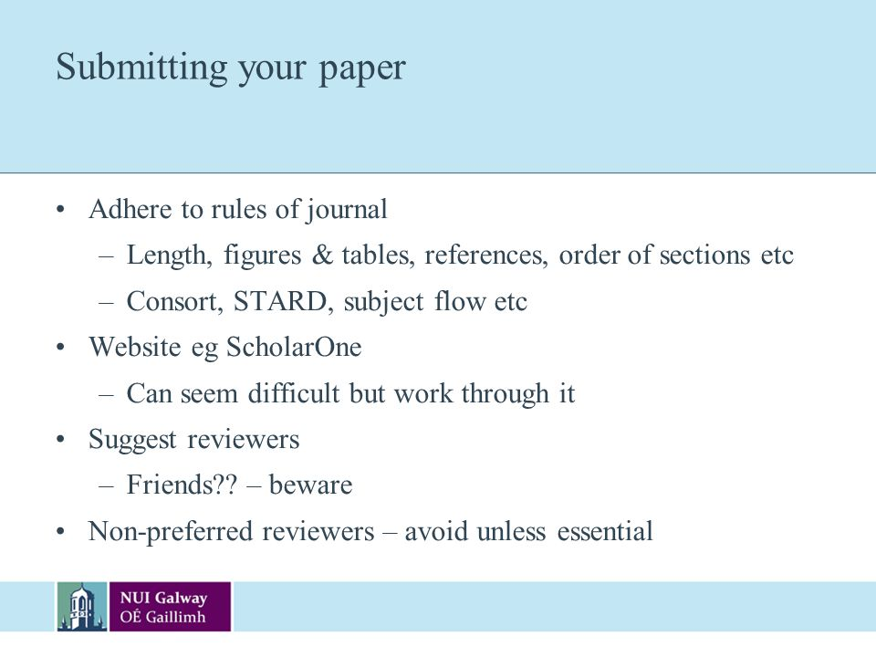 Submitting your paper Adhere to rules of journal