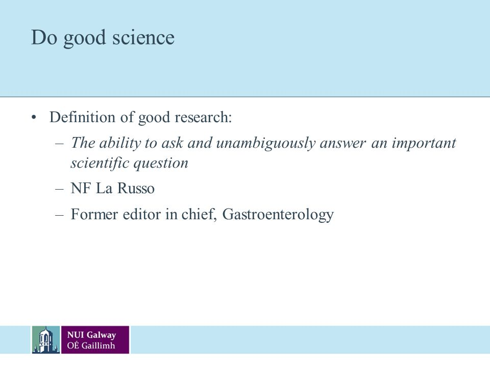 Do good science Definition of good research:
