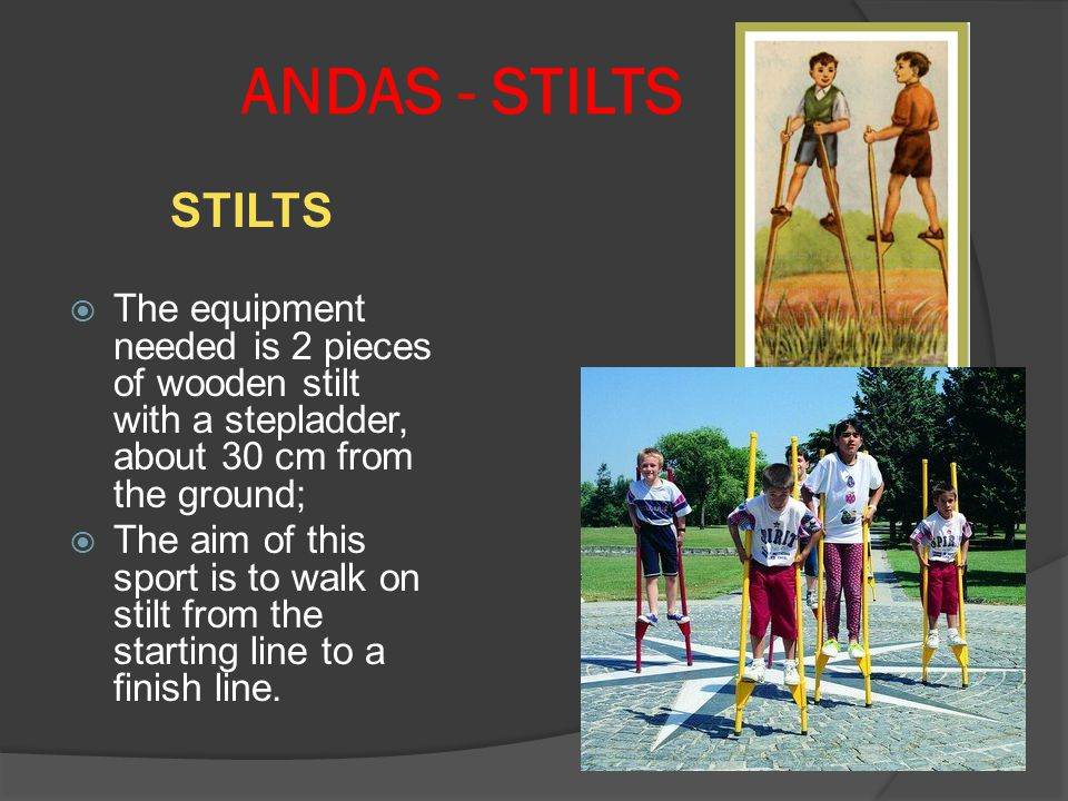 ANDAS - STILTS STILTS. The equipment needed is 2 pieces of wooden stilt with a stepladder, about 30 cm from the ground;