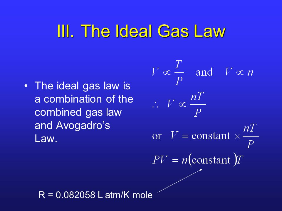 III. The Ideal Gas Law The ideal gas law is a combination of the combined gas law and Avogadro's Law.